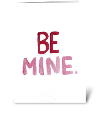Watercolor - BE MINE. greeting card
