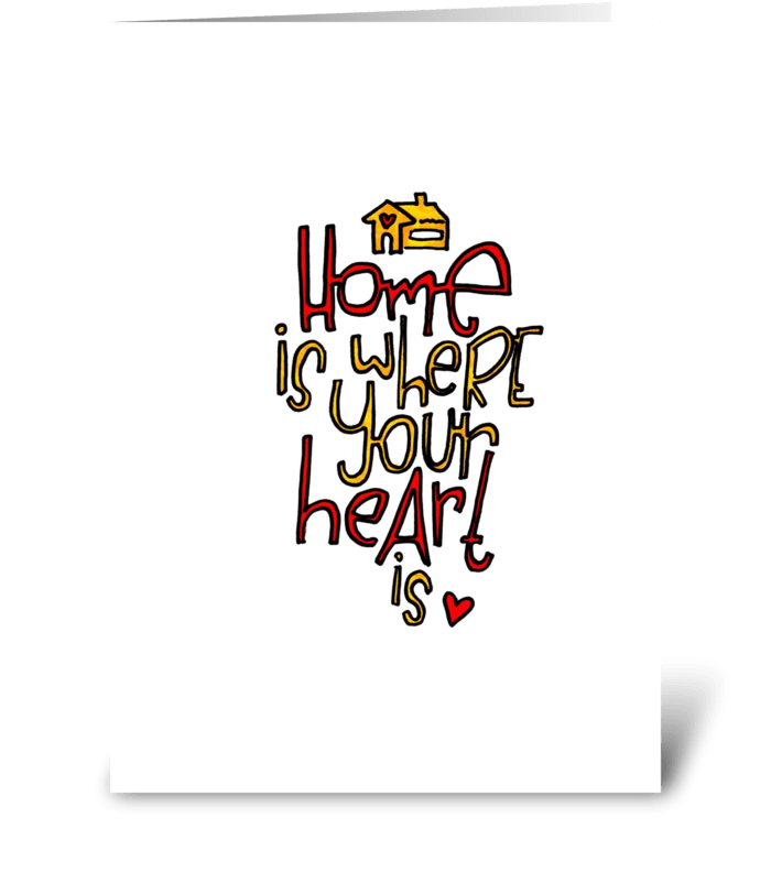 Home is where your heart is. greeting card