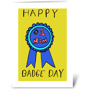 Happy Badge Day # 1 Mom greeting card