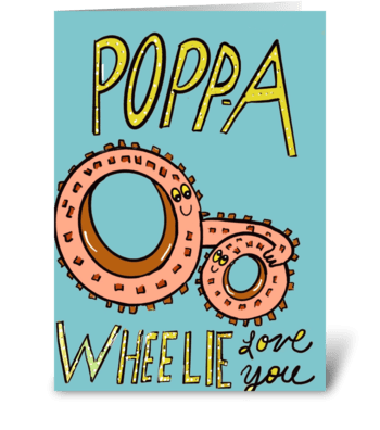 Poppa Wheelie Love You! greeting card