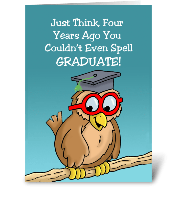 You Couldn't Even Spell Graduate! greeting card