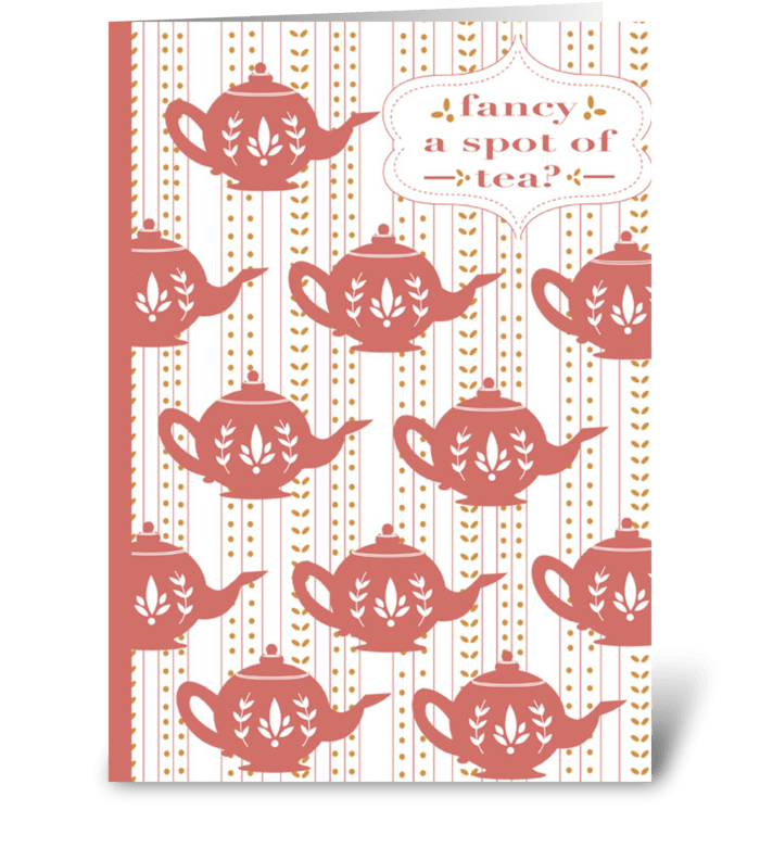 Fancy a Spot of Tea? greeting card