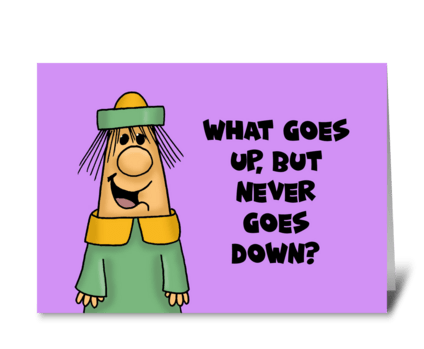 What Goes Up But Never Goes Down greeting card