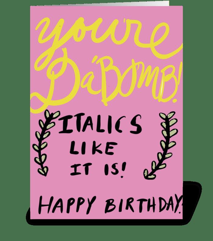 You're Da Bomb -Italics Like It is greeting card