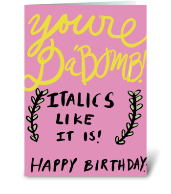 You're Da Bomb -Italics Like It is greeting card
