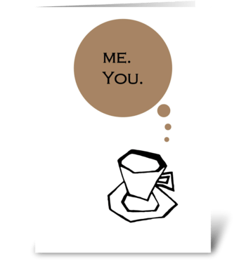 Me you Coffee greeting card