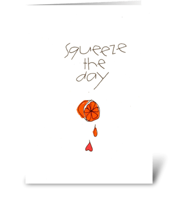 squeeze the day greeting card
