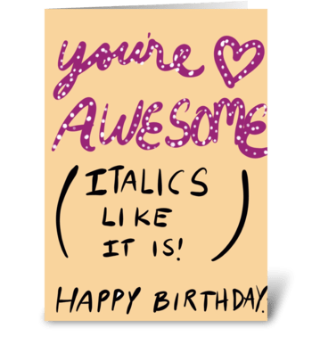 You're Awesome ( Italics Like It is) greeting card