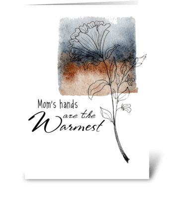 Mom's hands are the warmest greeting card