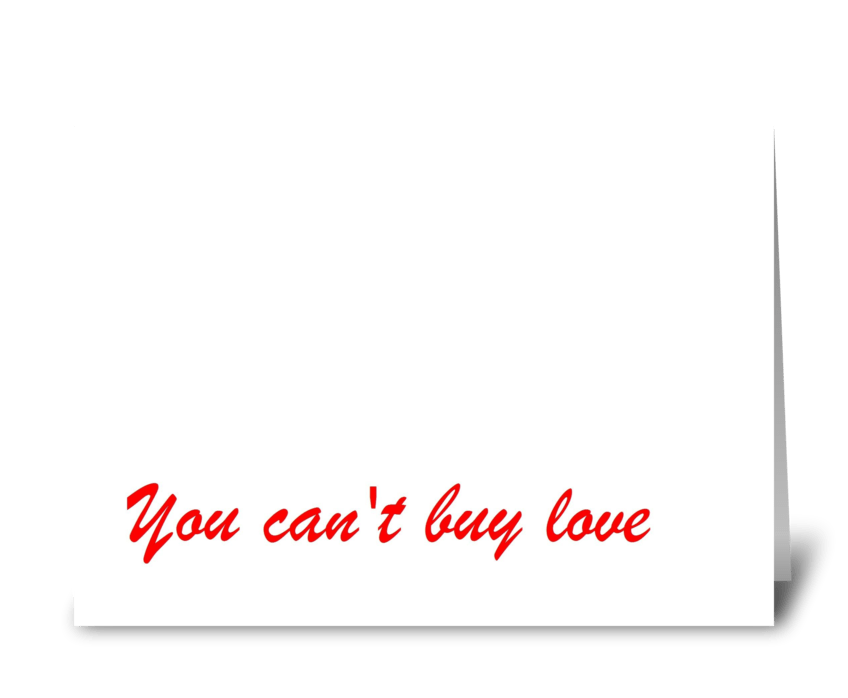 You can't buy love... greeting card