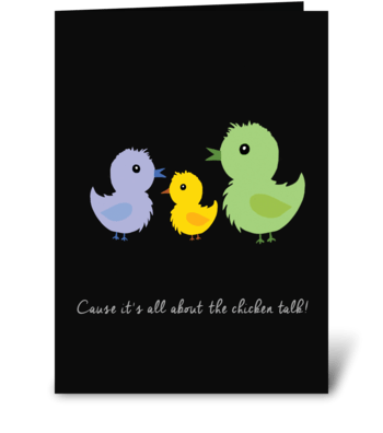 Cause it's all about the chicken talk! greeting card