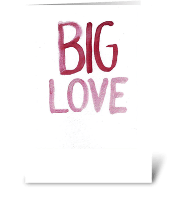 Watercolor - BIG LOVE greeting card