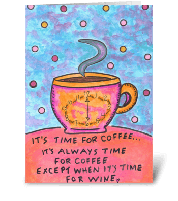 Always Time for Coffee or Wine greeting card