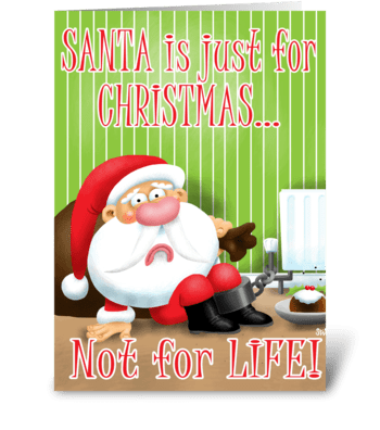 Santa is for Christmas, not for Life! greeting card