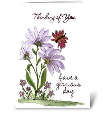 Thinking of You Have A Glorious Day greeting card