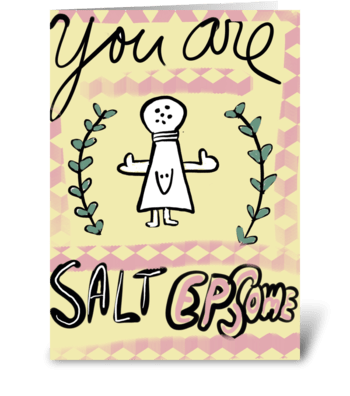 You are Salt Epsome! greeting card