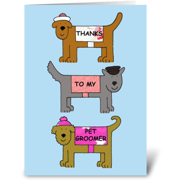 Thanks to my pet groomer. greeting card