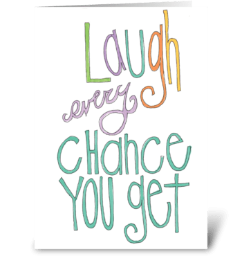 laugh every chance you get greeting card