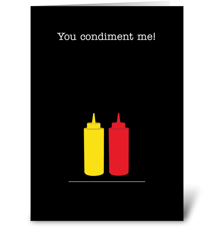 You condiment Me! greeting card