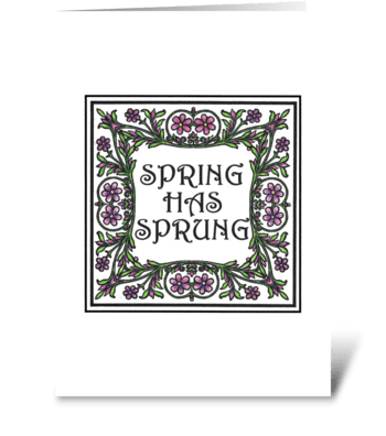 SPRING HAS SPRUNG! greeting card