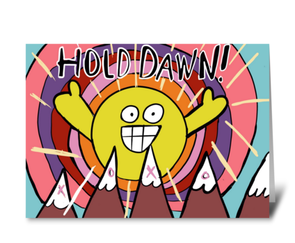 Hold Dawn! greeting card