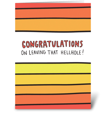 Congratulations On Leaving That Hellhole greeting card
