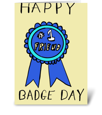 #1 Friend! Happy Badge Day greeting card