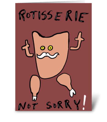 Rotisserie Not Sorry greeting card