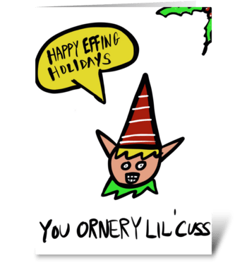 Naughty Elf- Ornery Lil' Cuss greeting card