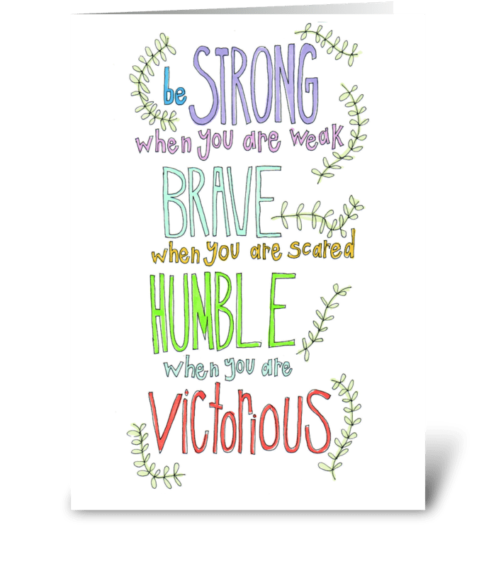 be strong, be brave, be humble greeting card