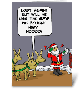 Will Santa Use The GPS We Bought Him? greeting card