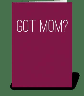 Got Mom? greeting card