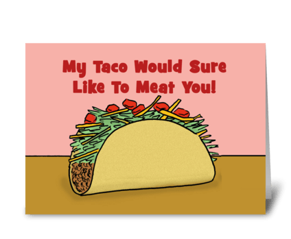 My Taco Would Like To Meat You greeting card