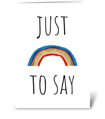 Simple Just To Say Rainbow Card greeting card