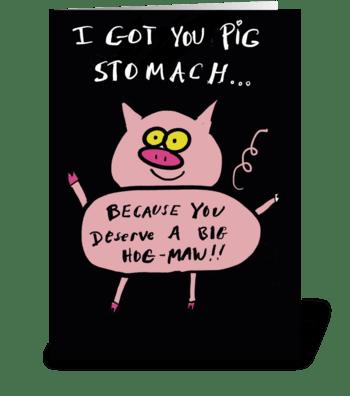 You deserve a Big Hog Maw greeting card