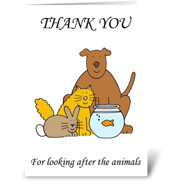 Thanks for looking after the animals. greeting card