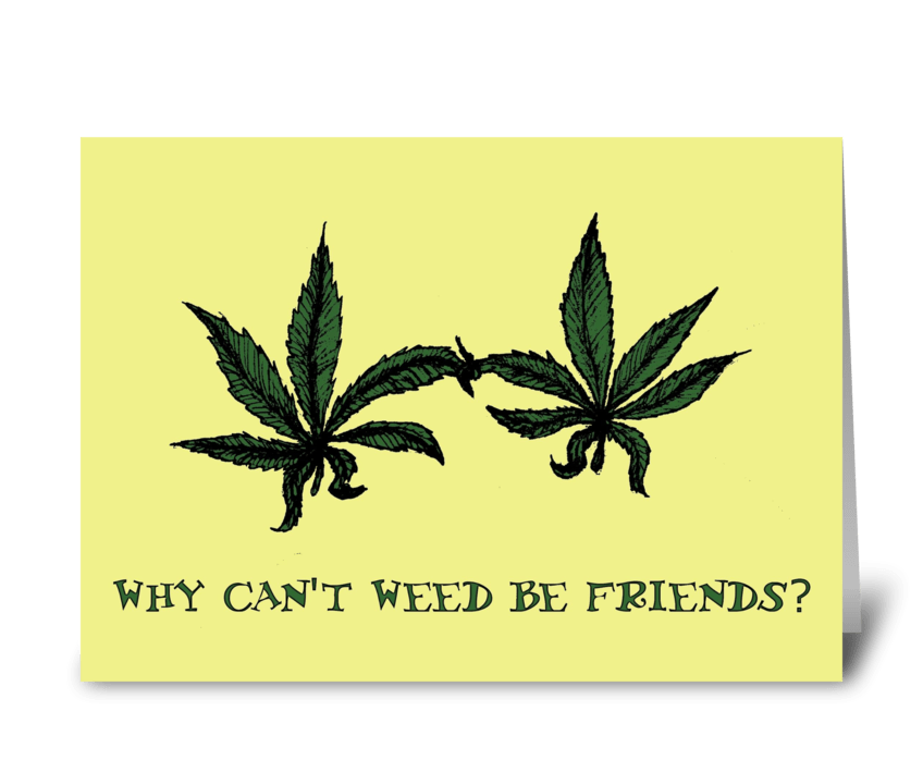 Why Can't Weed Be Friends? greeting card