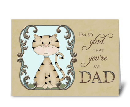 Father's Day - glad you're my dad  greeting card