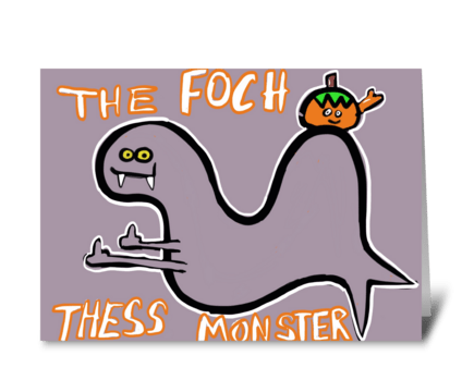 The Foch Thess Monster- Halloween greeting card