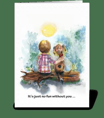 No fun without you.. Cute greeting card
