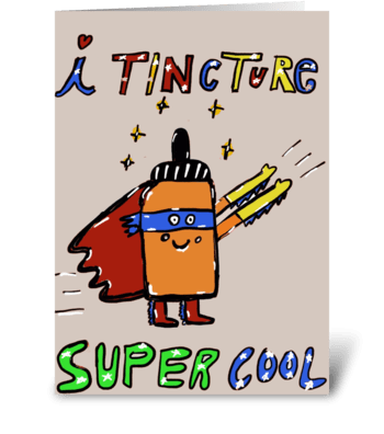 I Tincture Cool greeting card