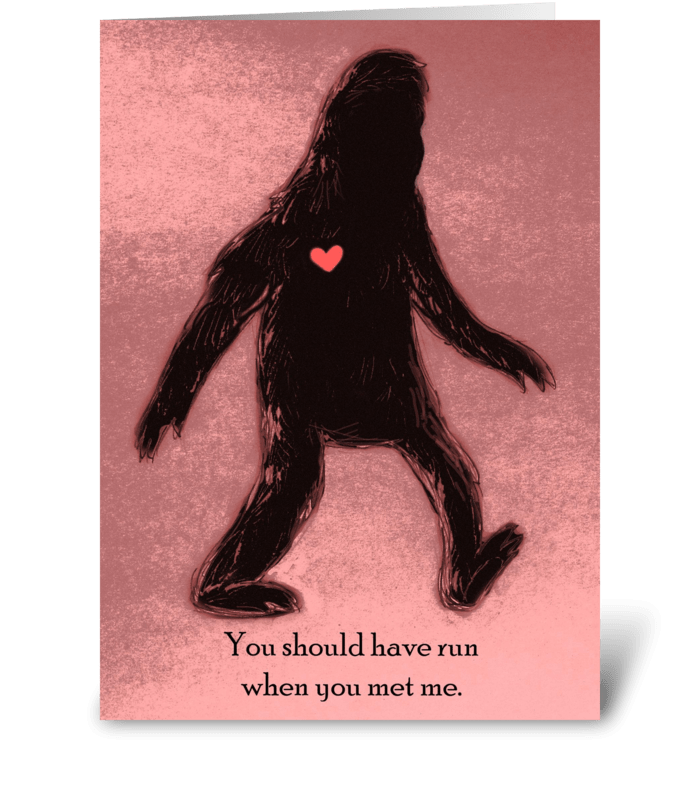 """You Should Have Run"" Bigfoot Valentine greeting card"
