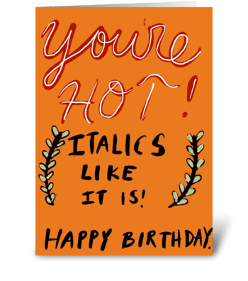You're Hot ( Italics Like It Is)  greeting card