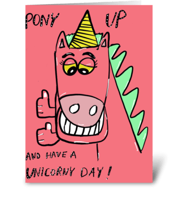 Pony Up and Have a Unicorny Day! greeting card