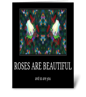 roses are beautiful and so are you greeting card
