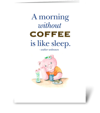 A Morning without Coffee... greeting card