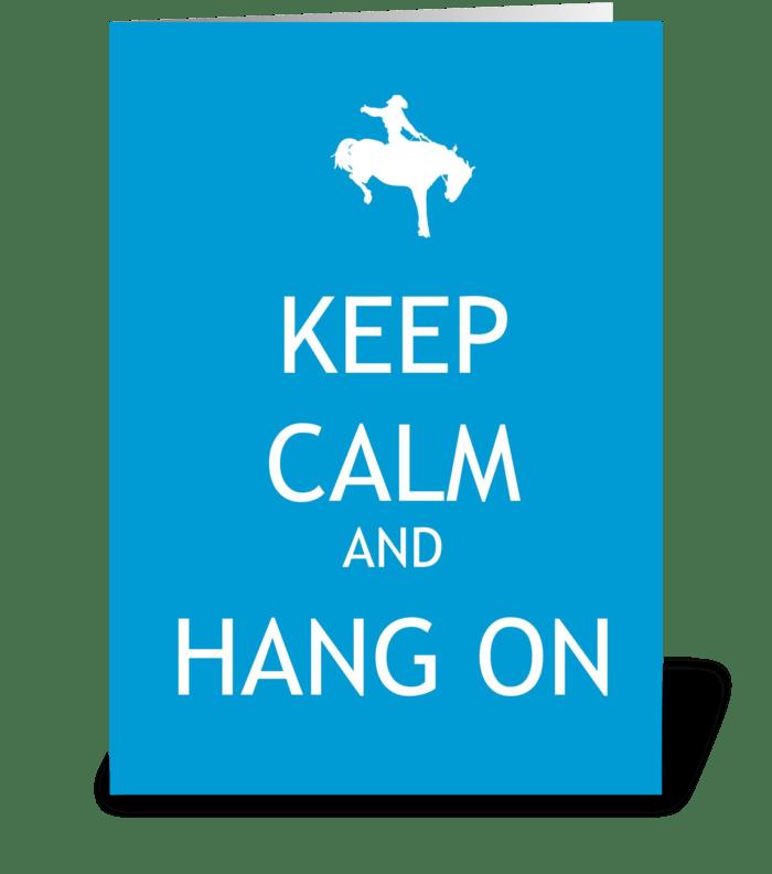 Keep Calm and Hang On greeting card