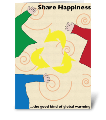 Global Warming: Share Happiness greeting card