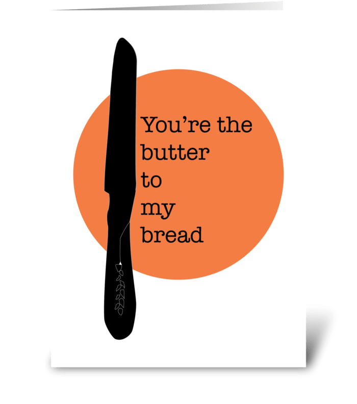 You are the bread to my butter greeting card