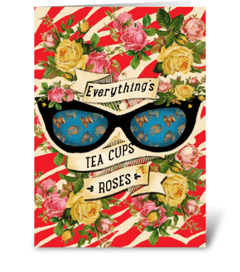Everything's Tea Cups and Roses  greeting card